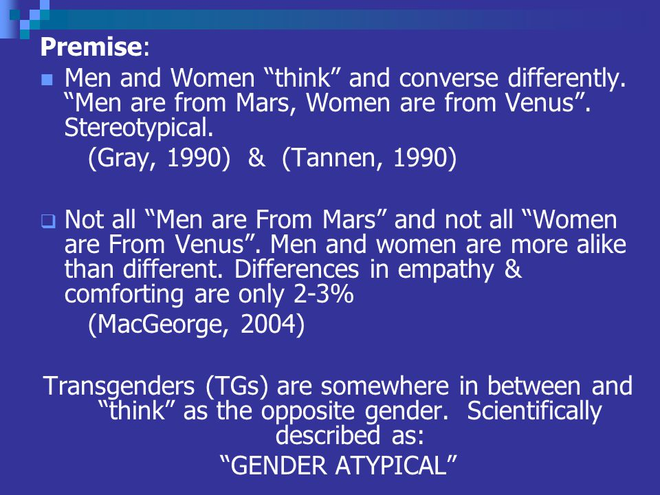 Premise: Men and Women think and converse differently. Men are from Mars, Women are from Venus . Stereotypical.
