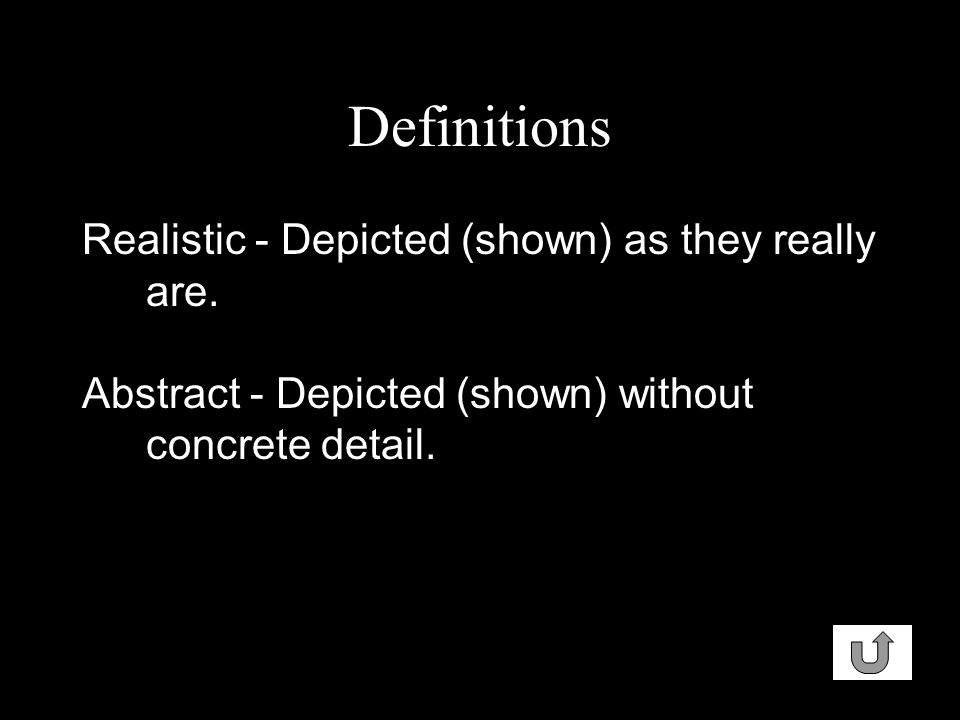 Definitions Realistic - Depicted (shown) as they really are.