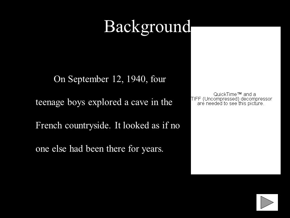 Background On September 12, 1940, four teenage boys explored a cave in the French countryside.