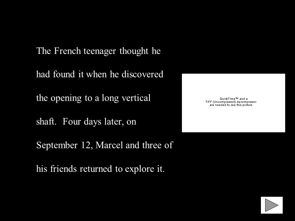 The French teenager thought he had found it when he discovered the opening to a long vertical shaft.