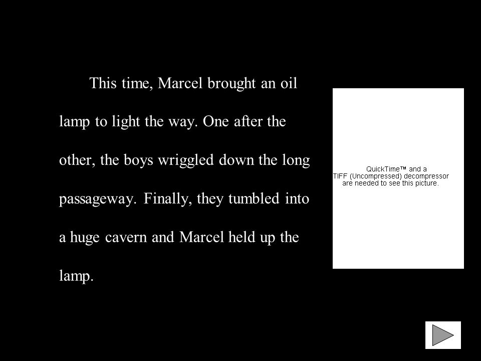 This time, Marcel brought an oil lamp to light the way