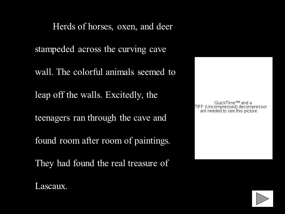 Herds of horses, oxen, and deer stampeded across the curving cave wall