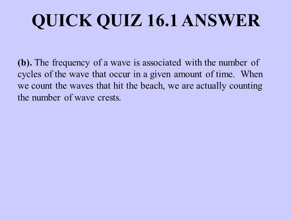 QUICK QUIZ 16.1 ANSWER