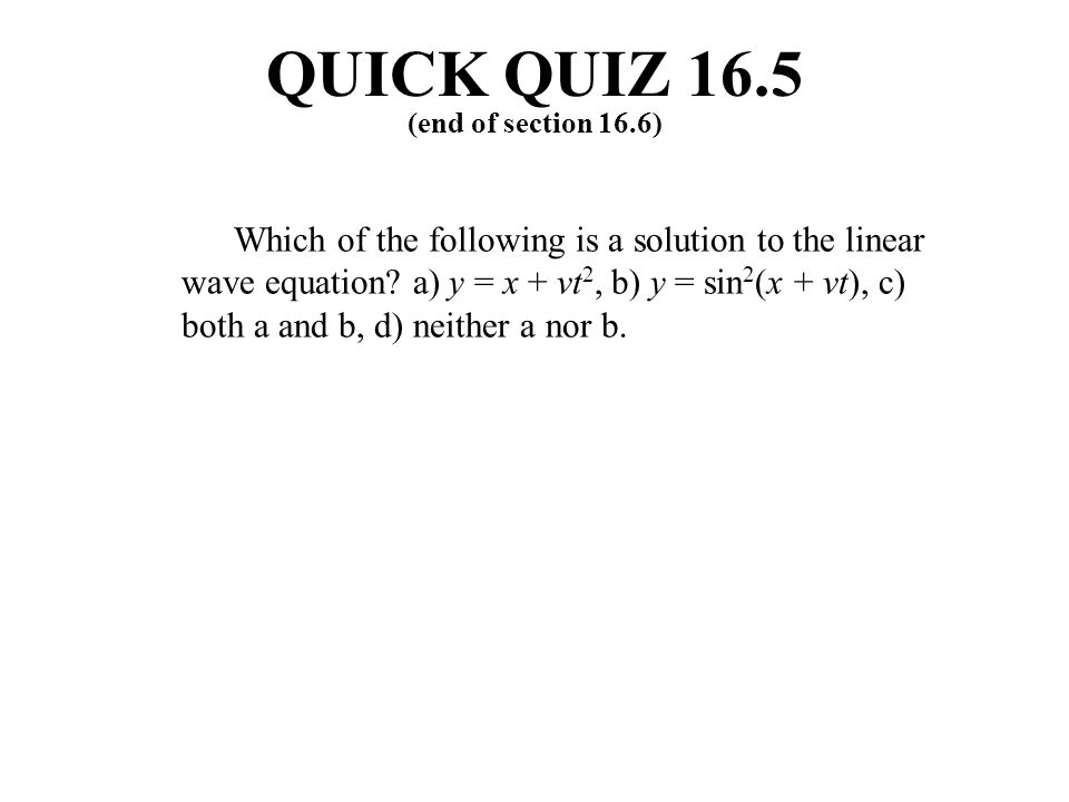 QUICK QUIZ 16.5 (end of section 16.6)