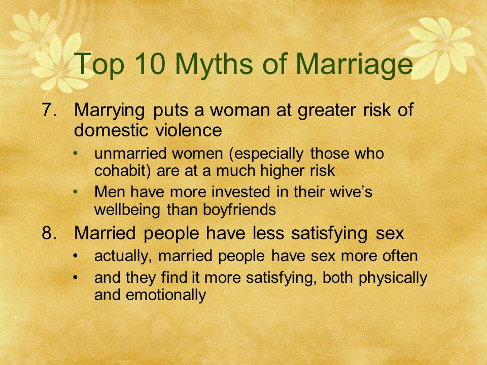 Top 10 Myths of Marriage Marrying puts a woman at greater risk of domestic violence.