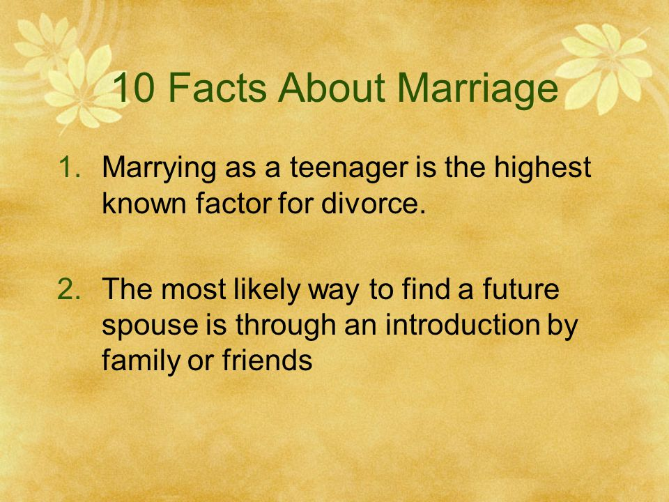 10 Facts About Marriage Marrying as a teenager is the highest known factor for divorce.
