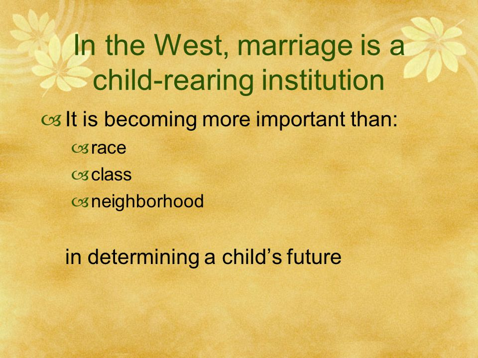 In the West, marriage is a child-rearing institution