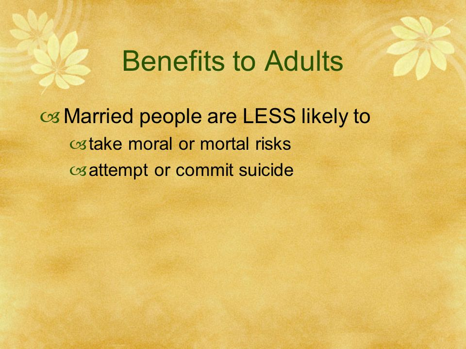 Benefits to Adults Married people are LESS likely to