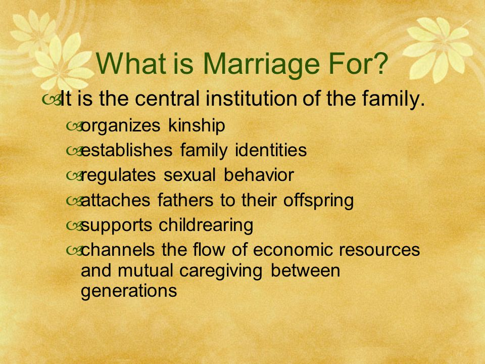 What is Marriage For It is the central institution of the family.