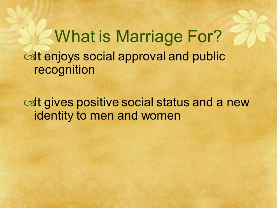 What is Marriage For It enjoys social approval and public recognition