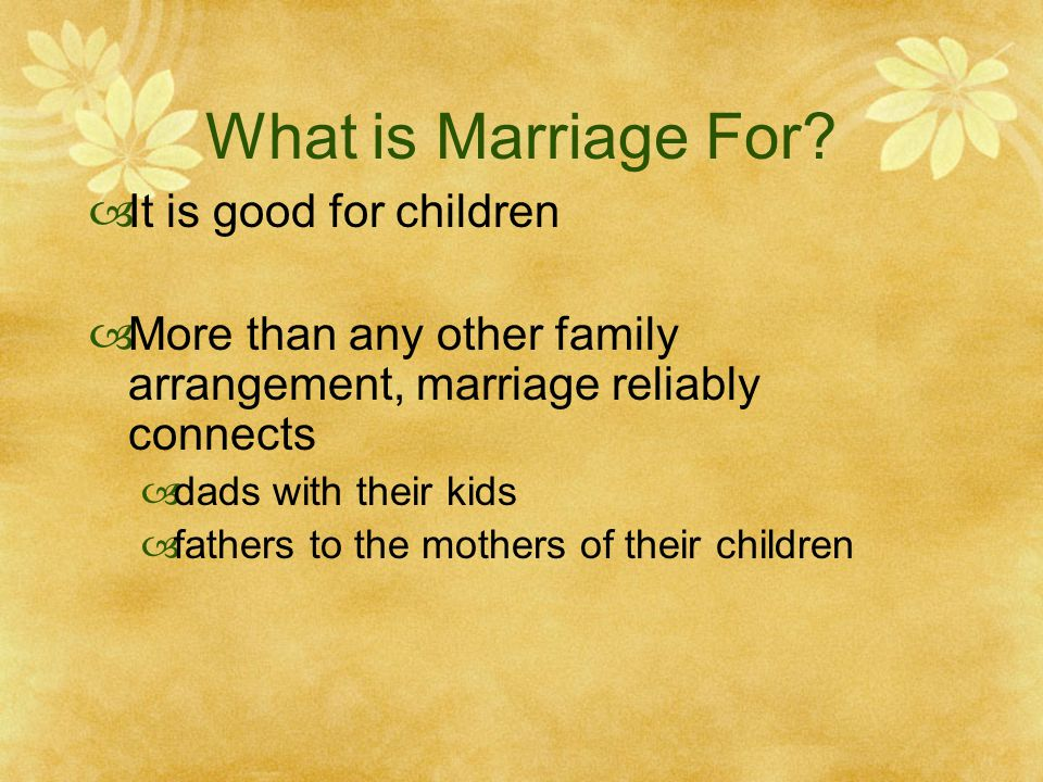 What is Marriage For It is good for children