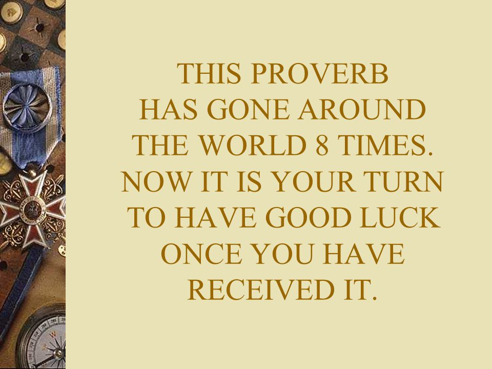 THIS PROVERB HAS GONE AROUND THE WORLD 8 TIMES