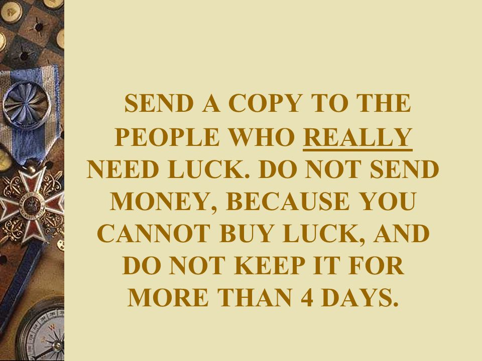 SEND A COPY TO THE PEOPLE WHO REALLY NEED LUCK