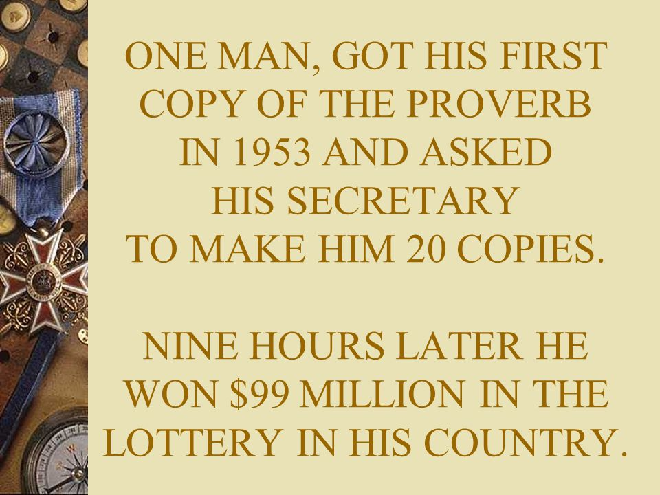 ONE MAN, GOT HIS FIRST COPY OF THE PROVERB IN 1953 AND ASKED HIS SECRETARY TO MAKE HIM 20 COPIES.