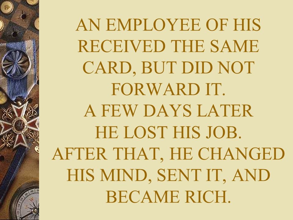 AN EMPLOYEE OF HIS RECEIVED THE SAME CARD, BUT DID NOT FORWARD IT