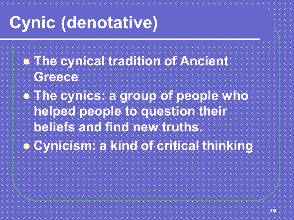 Cynic (denotative) The cynical tradition of Ancient Greece