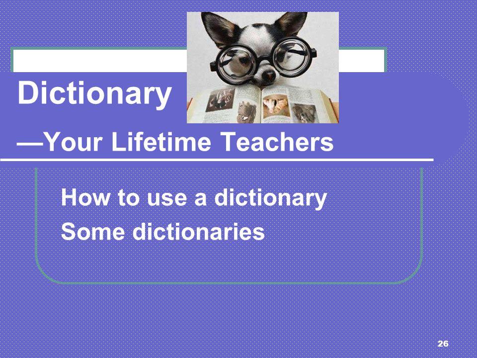 Dictionary —Your Lifetime Teachers