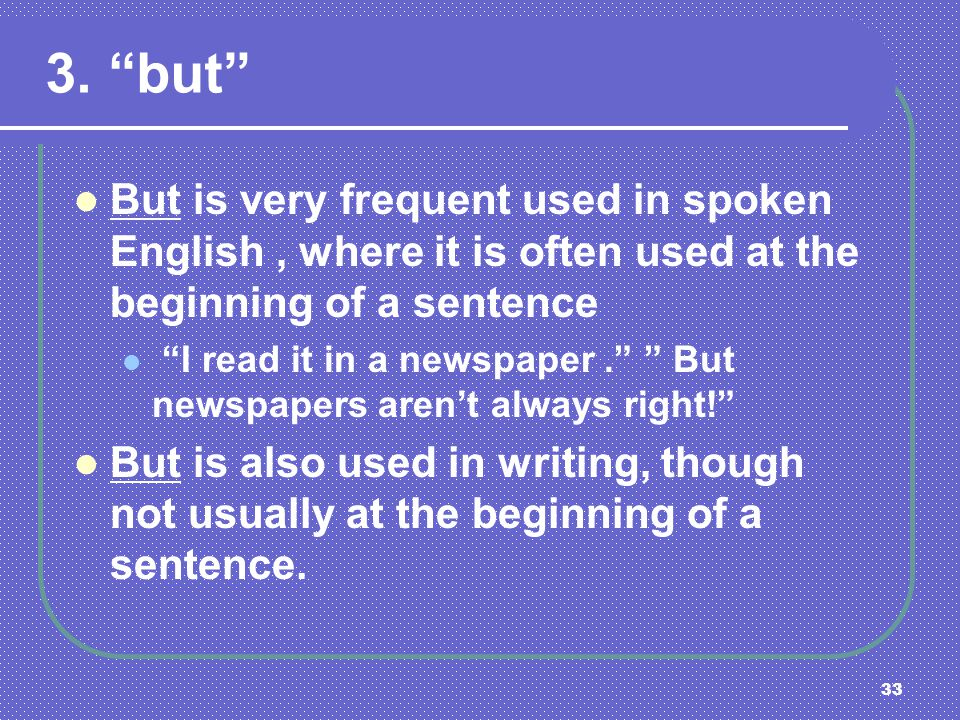 3. but But is very frequent used in spoken English , where it is often used at the beginning of a sentence.