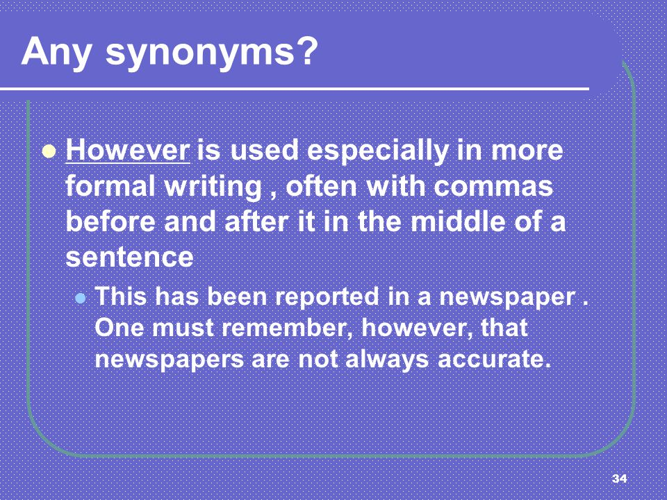 Any synonyms However is used especially in more formal writing , often with commas before and after it in the middle of a sentence.