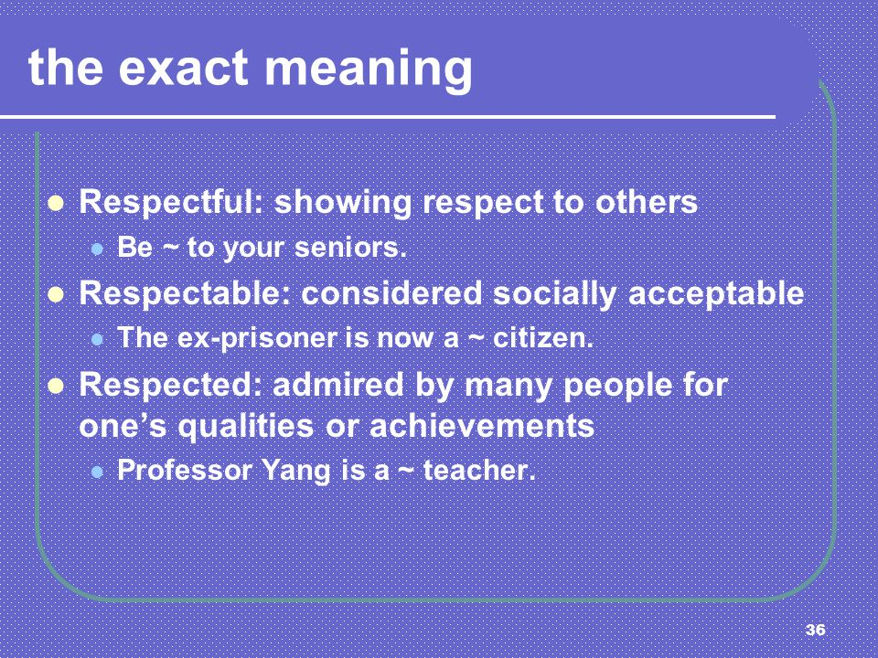 the exact meaning Respectful: showing respect to others