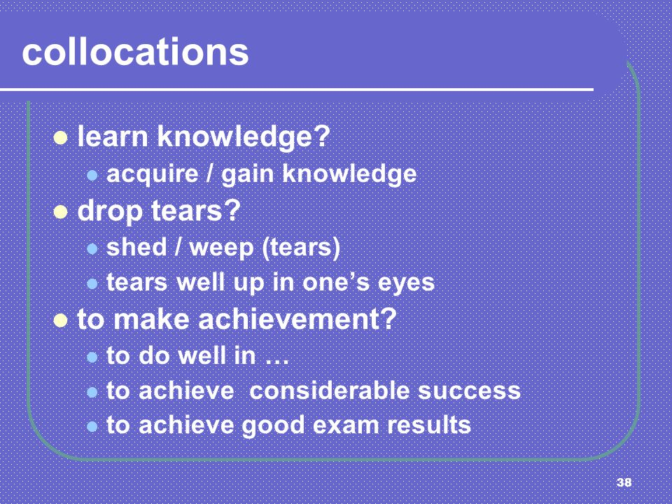 collocations learn knowledge drop tears to make achievement