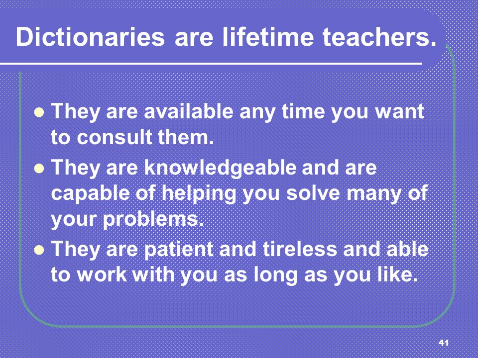 Dictionaries are lifetime teachers.