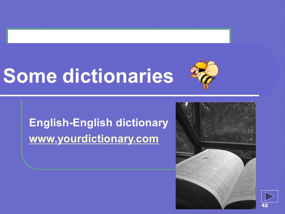 Some dictionaries English-English dictionary www.yourdictionary.com