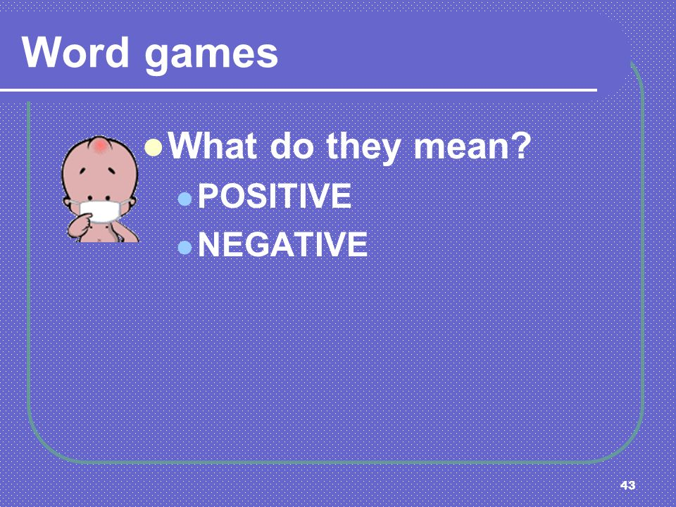 Word games What do they mean POSITIVE NEGATIVE