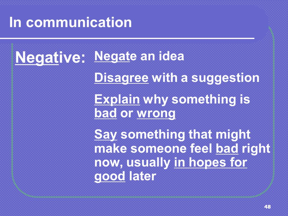 Negative: In communication Negate an idea Disagree with a suggestion