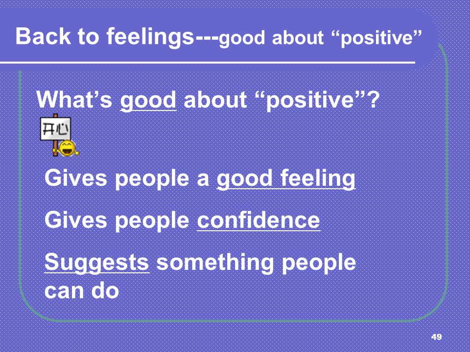 Back to feelings---good about positive