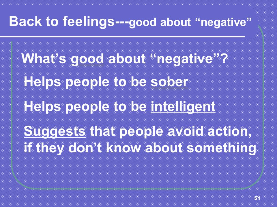 Back to feelings---good about negative