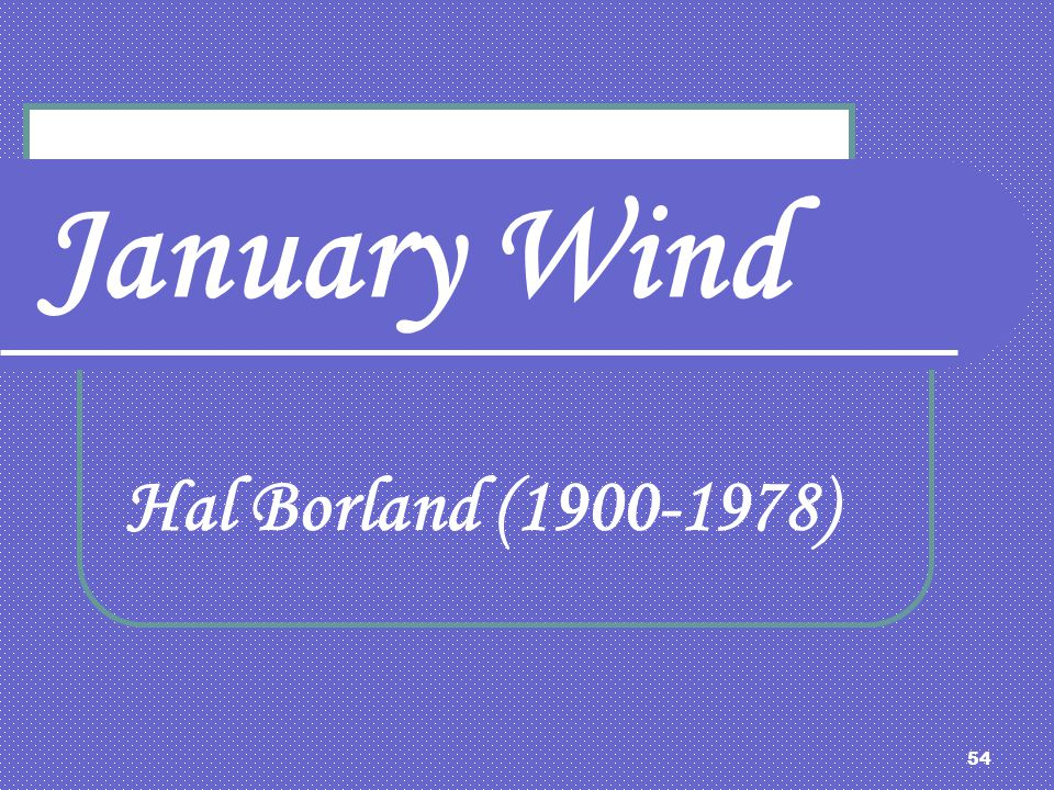 January Wind Hal Borland (1900-1978)
