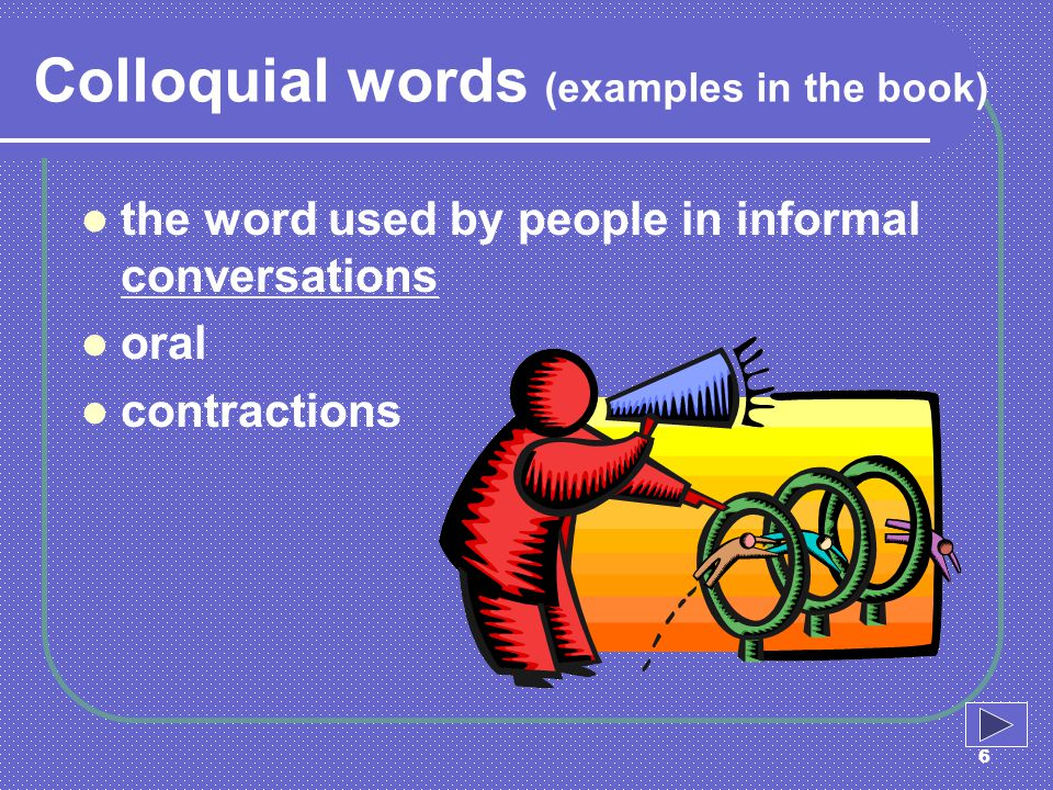 Colloquial words (examples in the book)