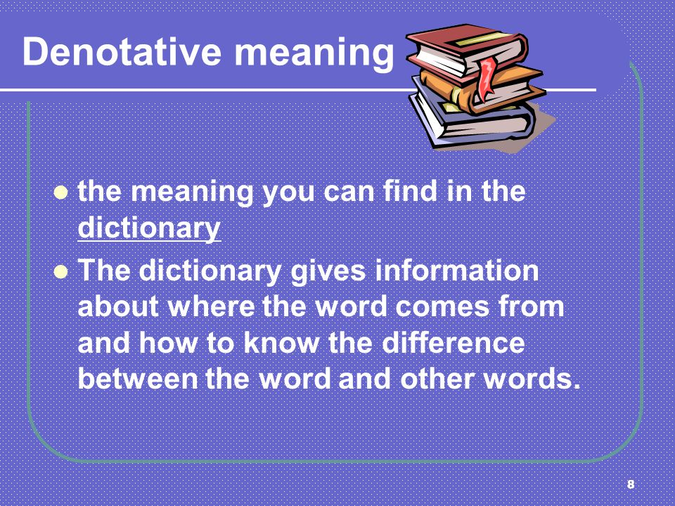 Denotative meaning the meaning you can find in the dictionary