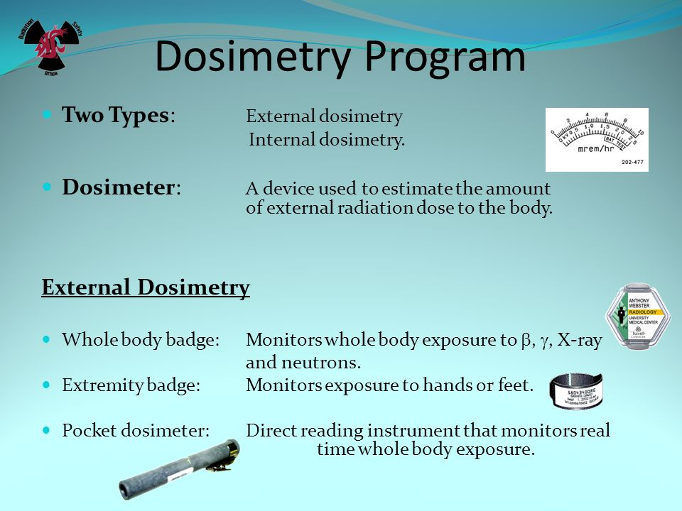 Dosimetry Program Two Types: External dosimetry