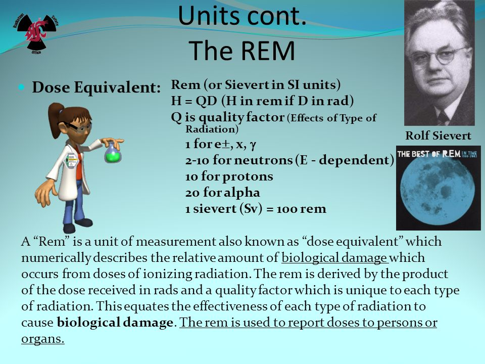 Units cont. The REM Dose Equivalent: