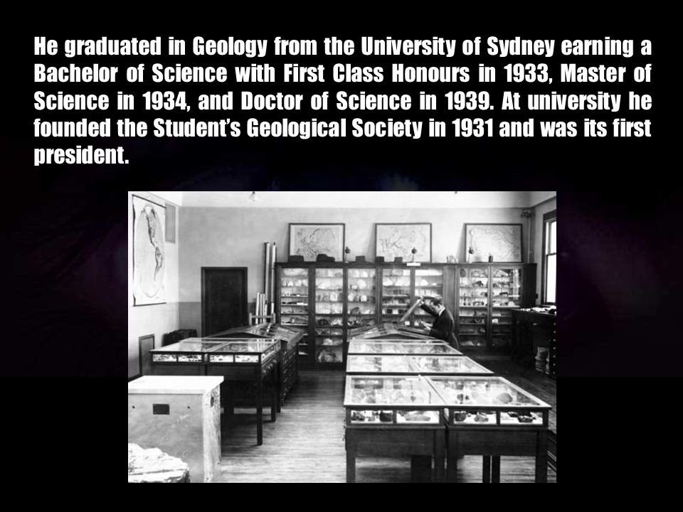 He graduated in Geology from the University of Sydney earning a Bachelor of Science with First Class Honours in 1933, Master of Science in 1934, and Doctor of Science in 1939.