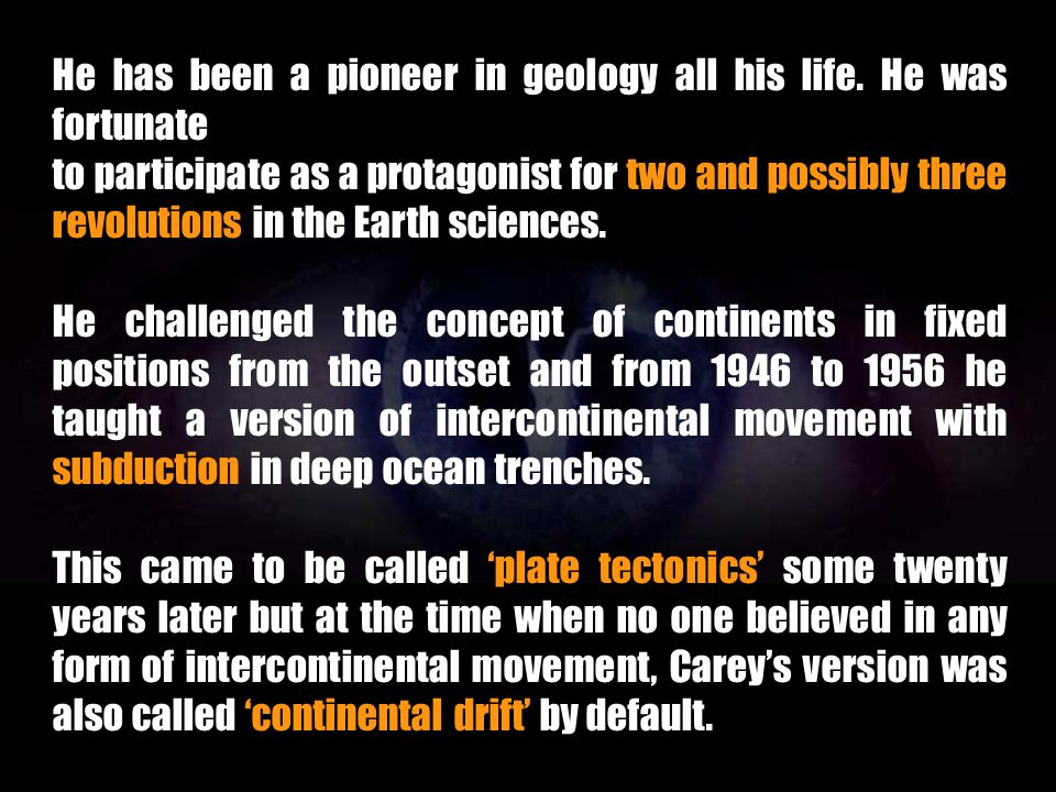 He has been a pioneer in geology all his life. He was fortunate