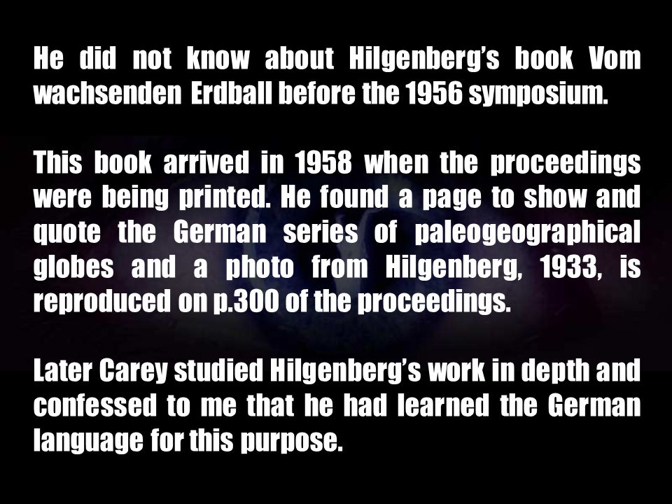 He did not know about Hilgenberg's book Vom wachsenden Erdball before the 1956 symposium.