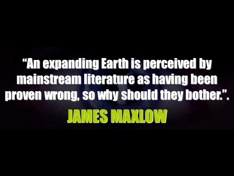 An expanding Earth is perceived by mainstream literature as having been proven wrong, so why should they bother. .