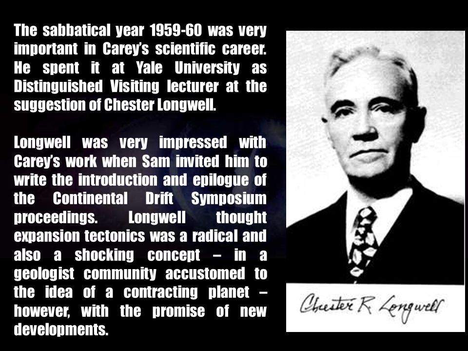 The sabbatical year 1959-60 was very important in Carey's scientific career. He spent it at Yale University as Distinguished Visiting lecturer at the suggestion of Chester Longwell.