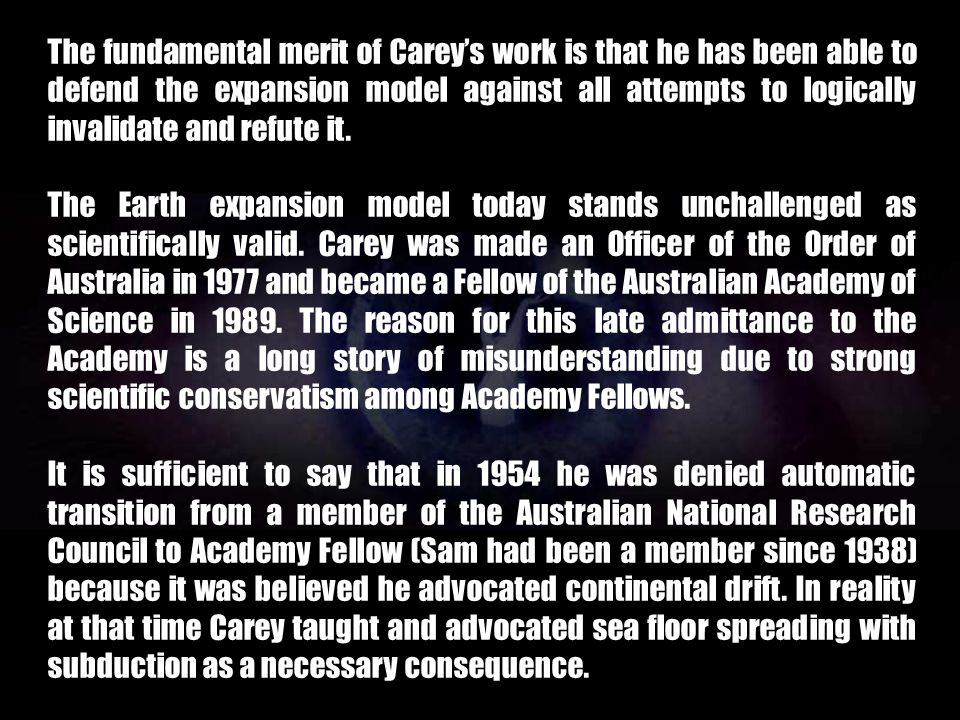 The fundamental merit of Carey's work is that he has been able to defend the expansion model against all attempts to logically invalidate and refute it.
