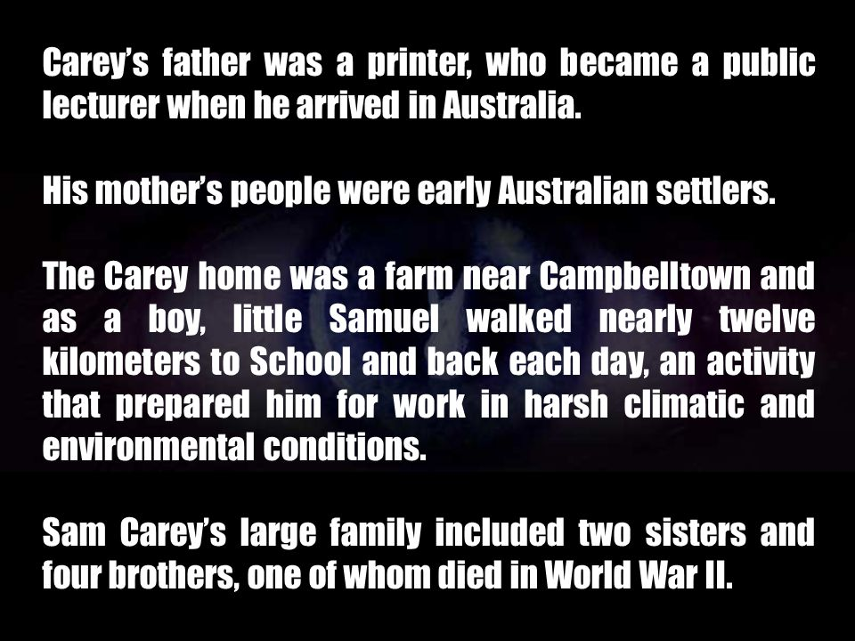 Carey's father was a printer, who became a public lecturer when he arrived in Australia.