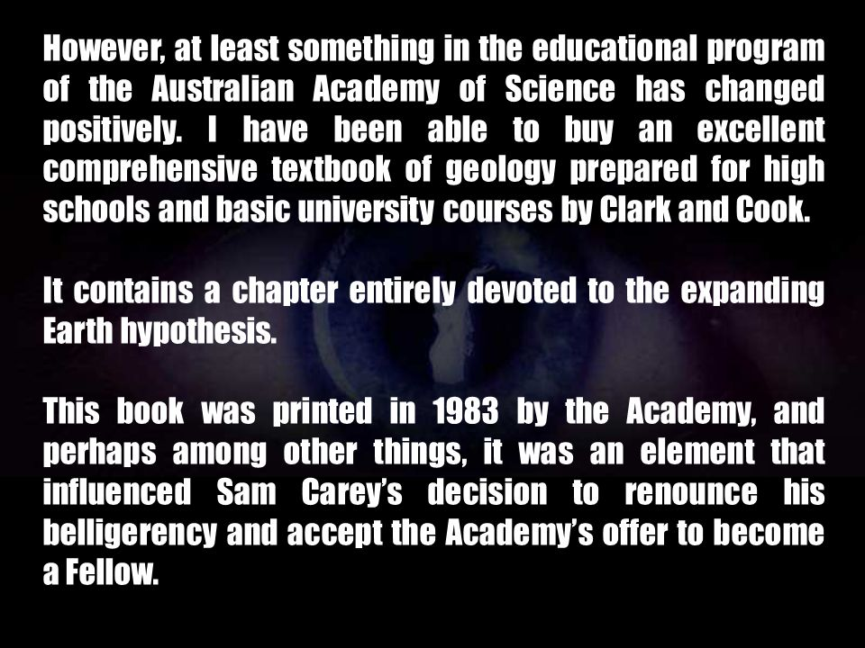 However, at least something in the educational program of the Australian Academy of Science has changed positively. I have been able to buy an excellent comprehensive textbook of geology prepared for high schools and basic university courses by Clark and Cook.