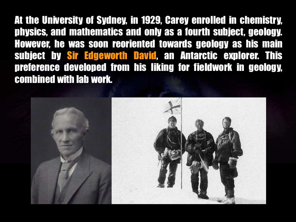 At the University of Sydney, in 1929, Carey enrolled in chemistry, physics, and mathematics and only as a fourth subject, geology.