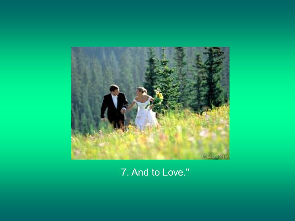 7. And to Love.
