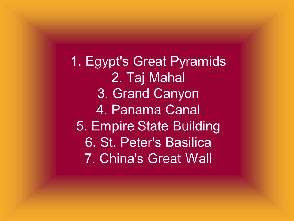 1. Egypt s Great Pyramids 2. Taj Mahal 3. Grand Canyon 4