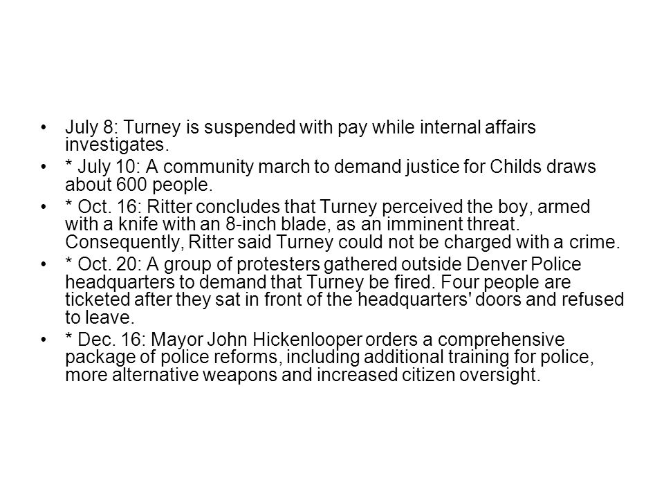 July 8: Turney is suspended with pay while internal affairs investigates.