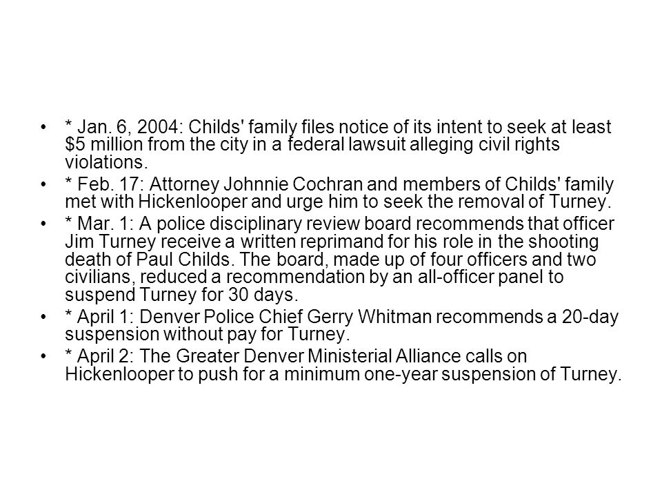 * Jan. 6, 2004: Childs family files notice of its intent to seek at least $5 million from the city in a federal lawsuit alleging civil rights violations.