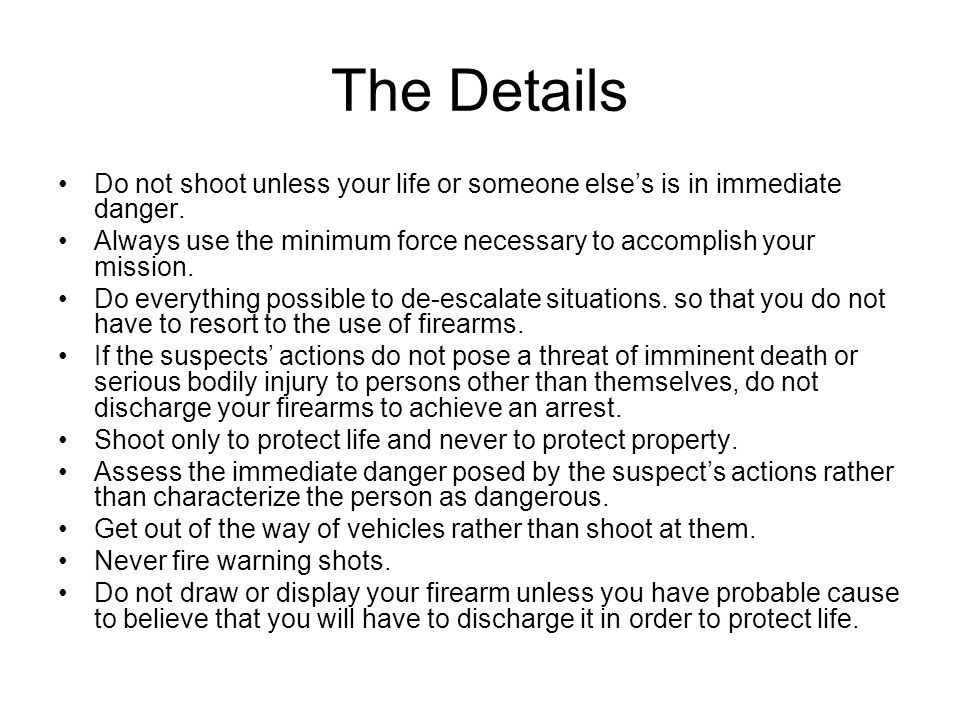The Details Do not shoot unless your life or someone else's is in immediate danger.